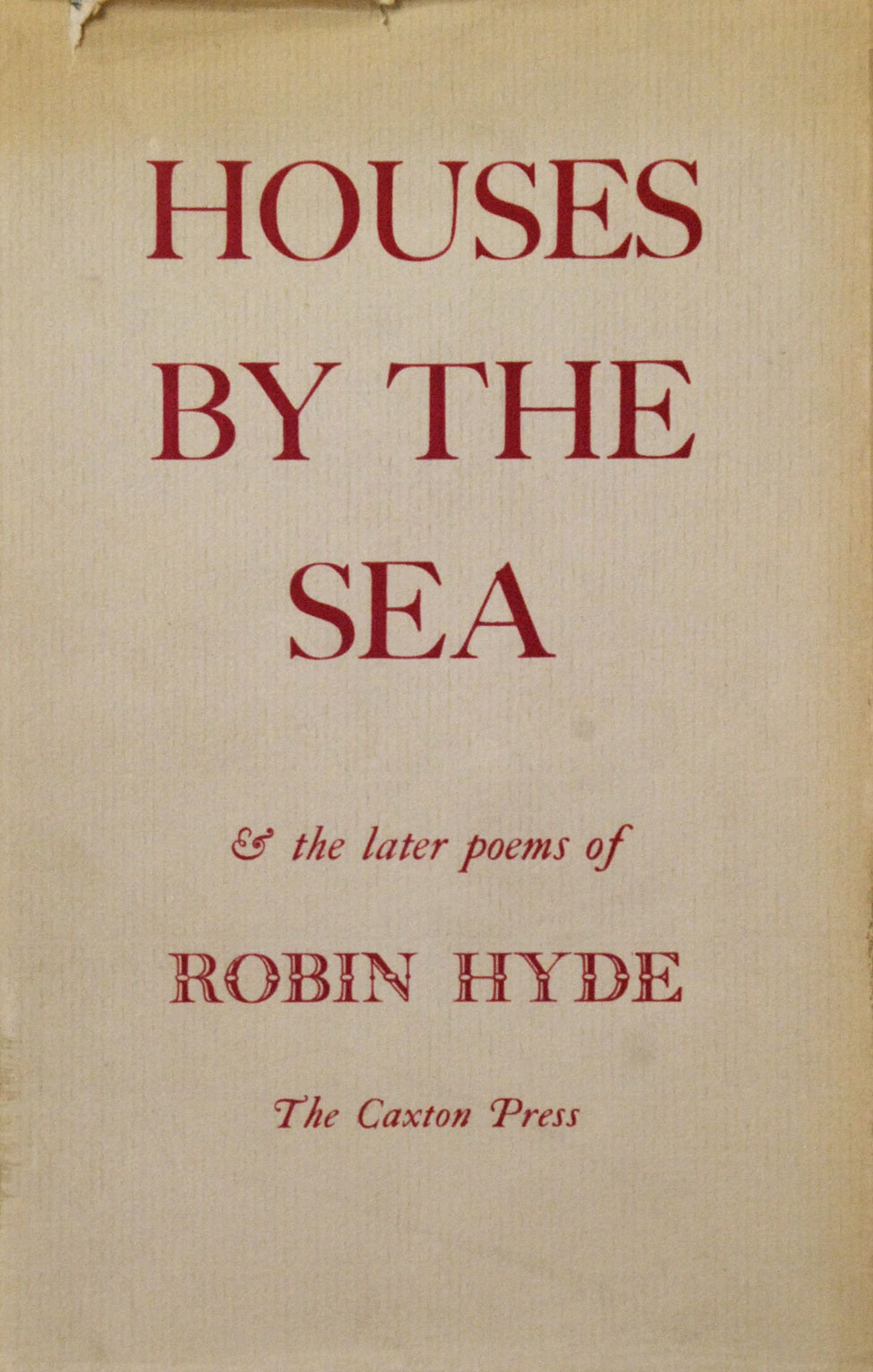 Robin Hyde. Houses by the Sea & the Later Poems. <i>Christchurch: The Caxton Press, 1952.</i>