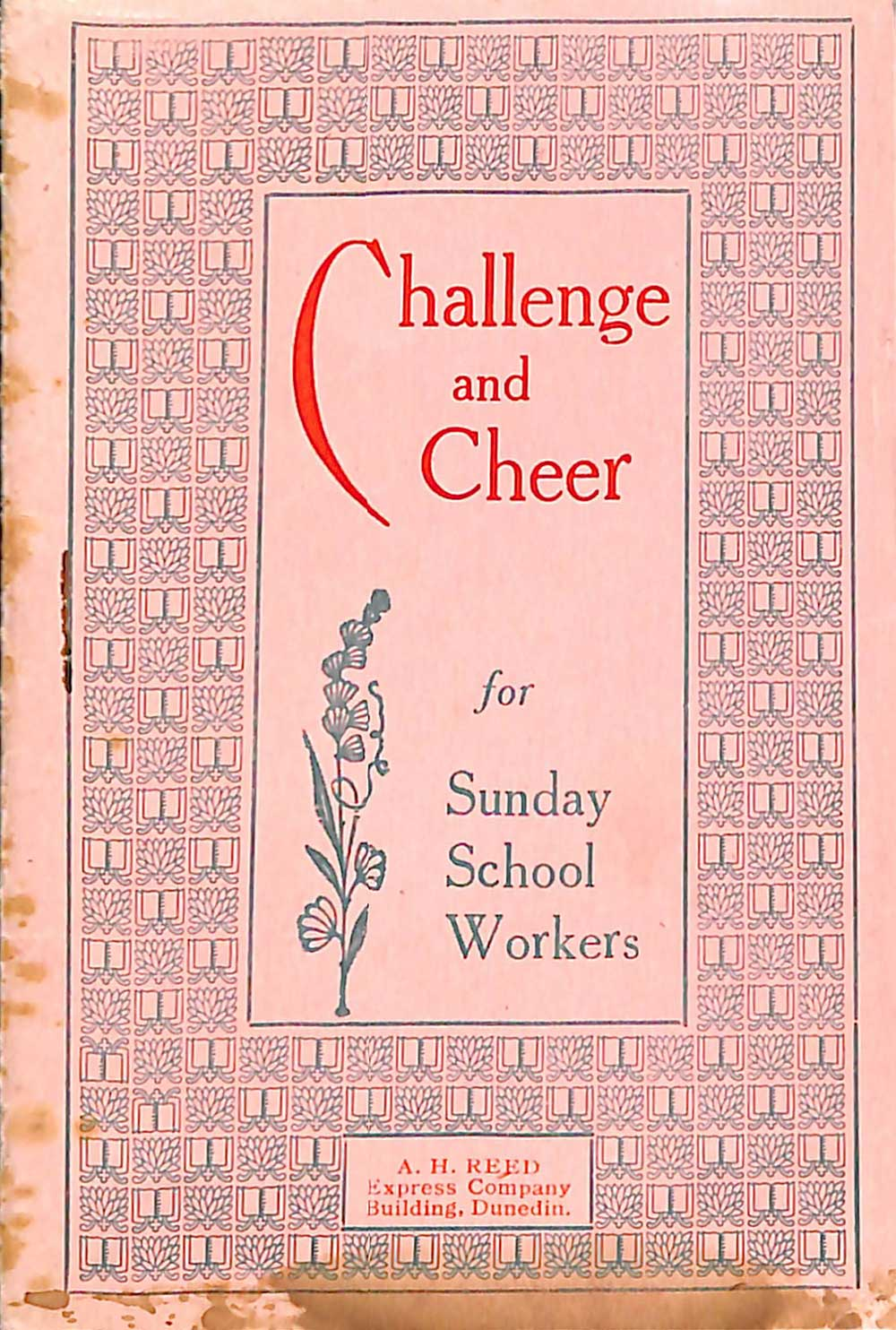 A.H. Reed (compiler). <em>Challenge and cheer for Sunday school workers</em> . Dunedin: A.H. Reed, [1922]